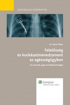 DR. HANTI PÉTER - Felelősség és kockázatmenedzsment az egészségügyben [eKönyv: epub, mobi]