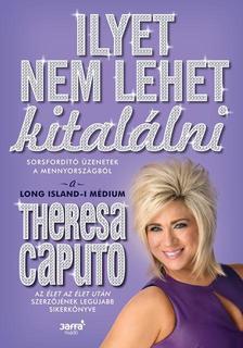 Theresa Caputo - Ilyet nem lehet kitalálni