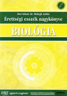 HORVÁTHNÉ DR. HIDEGH ANIKÓ - ÉRETTSÉGI ESSZÉK NAGYKÖNYVE - BIOLÓGIA