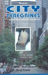 FRANK, SAUL - City Peregrines - A Ten-Year Saga of New York City Falcons [antikvár]