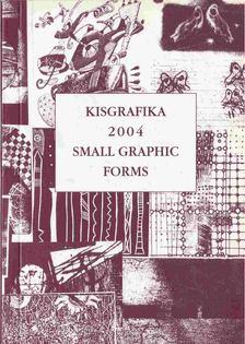 Kisgrafika 2004 - Small Graphic Forms [antikvár]