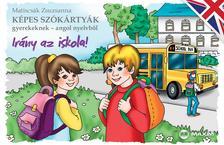 Matiscsák Zsuzsanna - Képes szókártyák gyerekeknek - angol nyelvből - Irány az iskola!