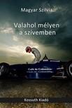 Magyar Szilvia - Valahol mélyen a szívemben [eKönyv: epub, mobi]