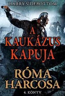 Harry Sidebottom - A Kaukázus kapuja - Róma harcosa - 4.könyv