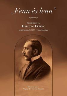"""Gazdag László - P. Müller Péter (szerk.) - """"Fenn és lenn"""" - Tanulmányok Herczeg Ferenc születésének 150. évfordulójára"""