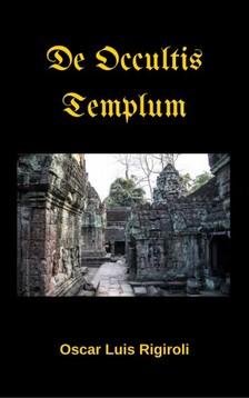 Rigiroli Oscar Luis - De Occultis Templum [eKönyv: epub, mobi]