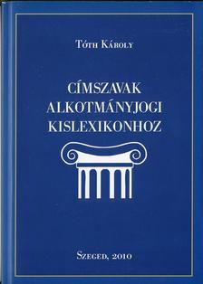 Tóth Károly - Címszavak alkotmányjogi kislexikonhoz