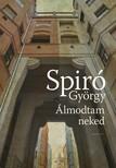 Spiró György - Álmodtam neked [eKönyv: epub, mobi]<!--span style='font-size:10px;'>(G)</span-->