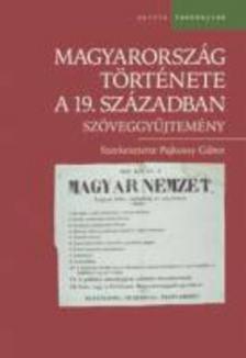 Pajkossy Gábor (szerk.) - MAGYARORSZÁG TÖRTÉNETE A 19. SZÁZADBAN - SZÖVEGGYŰJTEMÉNY