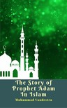 Vandestra Muhammad - The Story of Prophet Adam In Islam [eKönyv: epub, mobi]