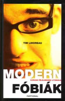 Tim Lihoreau - Modern fóbiák - Korunk félelmeinek litániája
