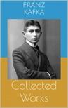 Franz Kafka - Collected Works [eKönyv: epub, mobi]