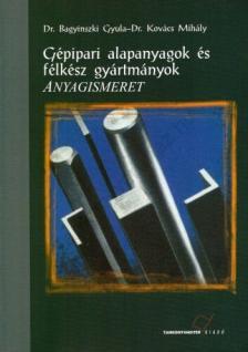BAGYINSZKY GYULA - TM-21013/1 GÉPIP. ALAPANY. ÉS FÉLK. GYÁRTM.-ANYAGISMERET - GÉPÉSZ SZ.