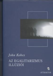 KEKES, JOHN - AZ EGALITARIZMUS ILLÚZIÓI ***