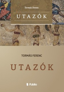 Ferenc Tormás - Utazók [eKönyv: epub, mobi]