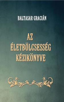 Baltasar Gracián - Az életbölcsesség kézikönyve