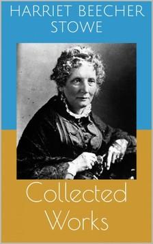 HARRIET BEECHER- STOWE - Collected Works [eKönyv: epub, mobi]