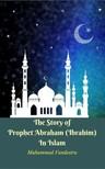 Vandestra Muhammad - The Story of Prophet Abraham (Ibrahim) In Islam [eKönyv: epub, mobi]