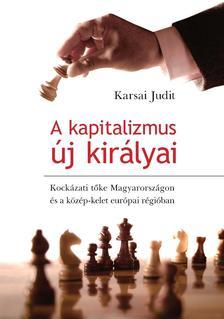 Karsai Judit - A KAPITALIZMUS ÚJ KIRÁLYAI - KOCKÁZATI TŐKE MAGYARORSZÁGON ÉS A KÖZÉP-KELET-EU. #