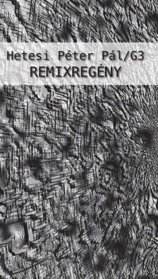 Hetesi Péter Pál - Remixregény [eKönyv: epub, mobi]