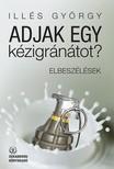 Illés György - Adjak egy kézigránátot? [eKönyv: epub, mobi]<!--span style='font-size:10px;'>(G)</span-->