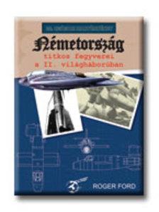 FORD, ROGER - Németország titkos fegyverei a II. világháborúban