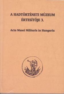 Kincses Katalin Mária (szerk.), Szoleczky Emese - A Hadtörténeti Múzeum értesítője 3. [antikvár]