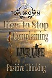 Brown Tom - How to Stop Complaining & Start Being Productive! (Positive Thinking Book) [eKönyv: epub,  mobi]