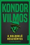 Kondor Vilmos - A haldokló részvényes - Új és régi történetek [eKönyv: epub, mobi]<!--span style='font-size:10px;'>(G)</span-->