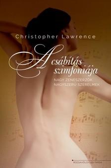 Christopher Lawrence - A csábítás szimfóniája - nagy zeneszerzők, nagyszerű szerelmek [eKönyv: epub, mobi]