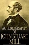 JOHN STUART MILL - Autobiography of John Stuart Mill [eKönyv: epub,  mobi]