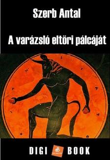 Szerb Antal - A varázsló eltöri pálcáját [eKönyv: epub, mobi]
