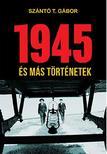 Szántó T. Gábor - 1945 és más történetek<!--span style='font-size:10px;'>(G)</span-->