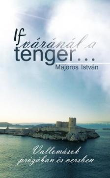 Majoros István - If váránál a tenger... [eKönyv: epub, mobi]