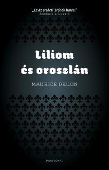 Maurice Druon - Liliom és oroszlán ###