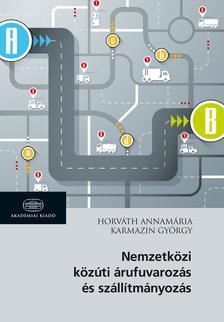 Horváth Annamária, Karmazin György - Nemzetközi közúti árufuvarozás és szállítmányozás