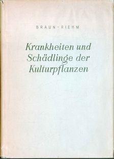 Braun, H. Dr., Riehm, E. Dr. - Krankheiten und Schädlinge der Kulturpflanzen und ihre Bekämpfung [antikvár]