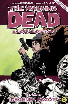 Robert Kirkman (szerző), Charlie Adlard (illusztrátor) - The Walking Dead Élőhalottak 12. - Idegenek között