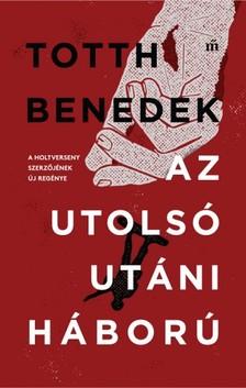 Totth Benedek - Az utolsó utáni háború [eKönyv: epub, mobi]