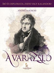 André Maurois - A Varázsló, avagy Chateaubriand élete