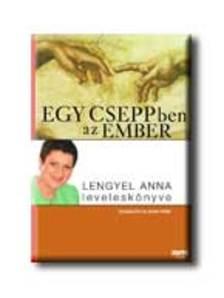 Összeállította: Rados Péter - EGY CSEPPBEN AZ EMBER - LENGYEL ANNA LEVELESKÖNYVE