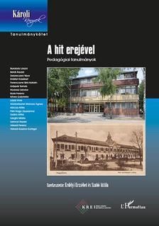 Erdélyi Erzsébet, Szabó Attila (szerk.) - A hit erejével