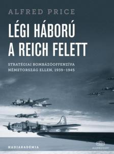 Alfred Price - Légi háború a Reich felett Stratégiai bombázóoffenzíva Németország ellen, 1939-1945