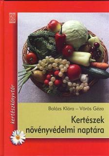 BALÁZS KLÁRA - VÖRÖS GÉZA - Kertészek növényvédelmi naptára