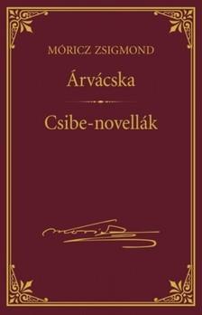 MÓRICZ ZSIGMOND - Árvácska; Csibe-novellák [eKönyv: epub, mobi]