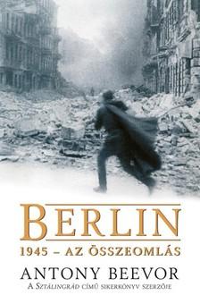 Antony Beevor - Berlin, 1945 - Az összeomlás [eKönyv: epub, mobi]