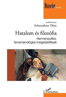 Schwendtner Tibor (szerk.) - Hatalom és filozófia - Hermeneutikai, fenomenológiai megközelítések