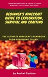 Coulson Andrei - Beginner's Minecraft Guide to Exploration, Survival and Crafting [eKönyv: epub, mobi]