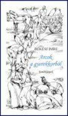 Békési Imre - ARCOK A GYEREKKORBÓL