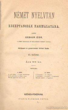 Gebaur Izor - Német nyelvtan középtanodák használatára [antikvár]